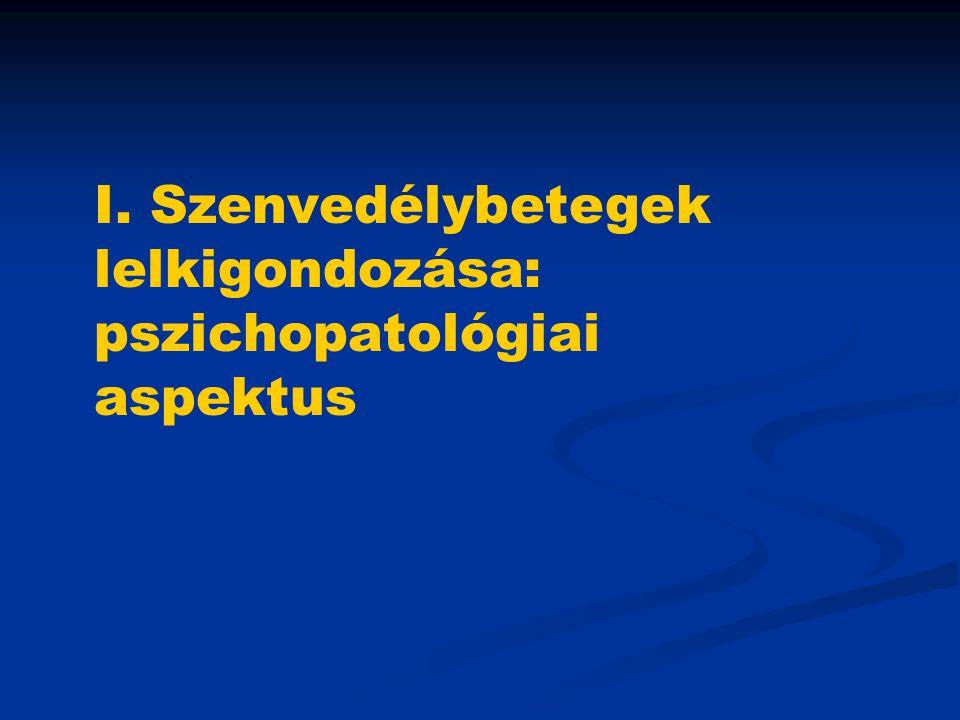 I. Szenvedélybetegek lelkigondozása: pszichopatológiai aspektus