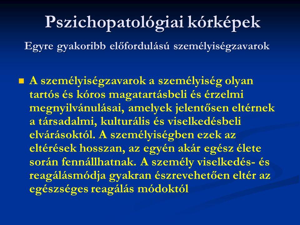 Pszichopatológiai kórképek Egyre gyakoribb előfordulású személyiségzavarok