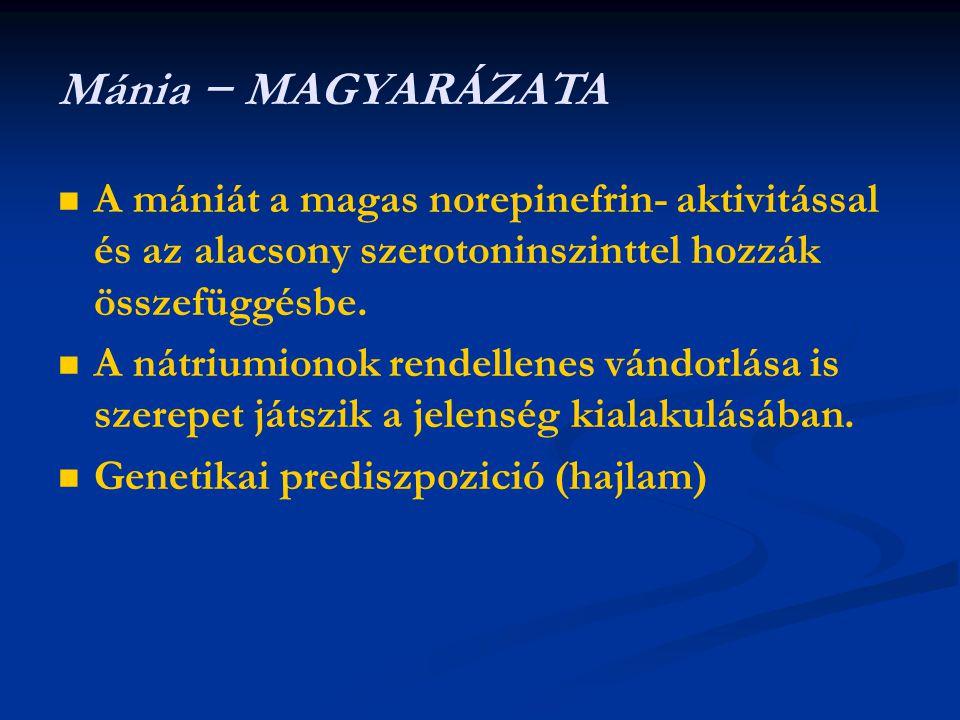 Mánia − MAGYARÁZATA A mániát a magas norepinefrin- aktivitással és az alacsony szerotoninszinttel hozzák összefüggésbe.