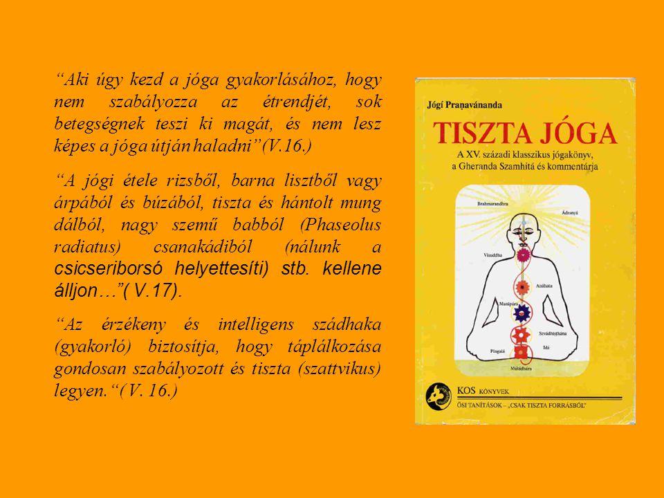 Aki úgy kezd a jóga gyakorlásához, hogy nem szabályozza az étrendjét, sok betegségnek teszi ki magát, és nem lesz képes a jóga útján haladni (V.16.)