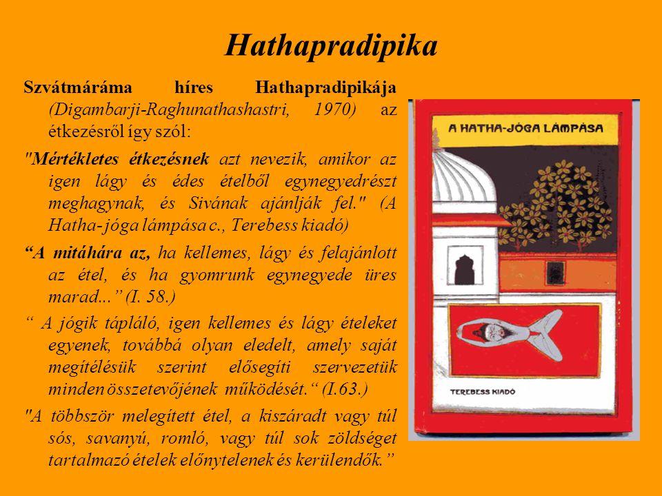 Hathapradipika Szvátmáráma híres Hathapradipikája (Digambarji-Raghunathashastri, 1970) az étkezésről így szól: