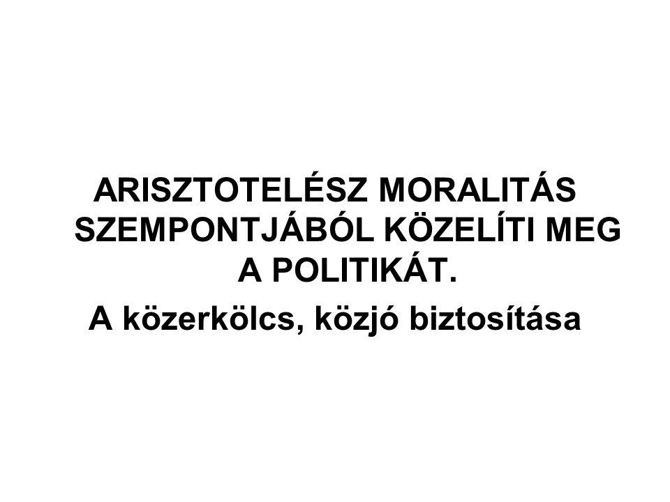 ARISZTOTELÉSZ MORALITÁS SZEMPONTJÁBÓL KÖZELÍTI MEG A POLITIKÁT.
