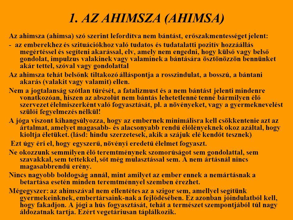 1. AZ AHIMSZA (AHIMSA) Az ahimsza (ahimsa) szó szerint lefordítva nem bántást, erőszakmentességet jelent: