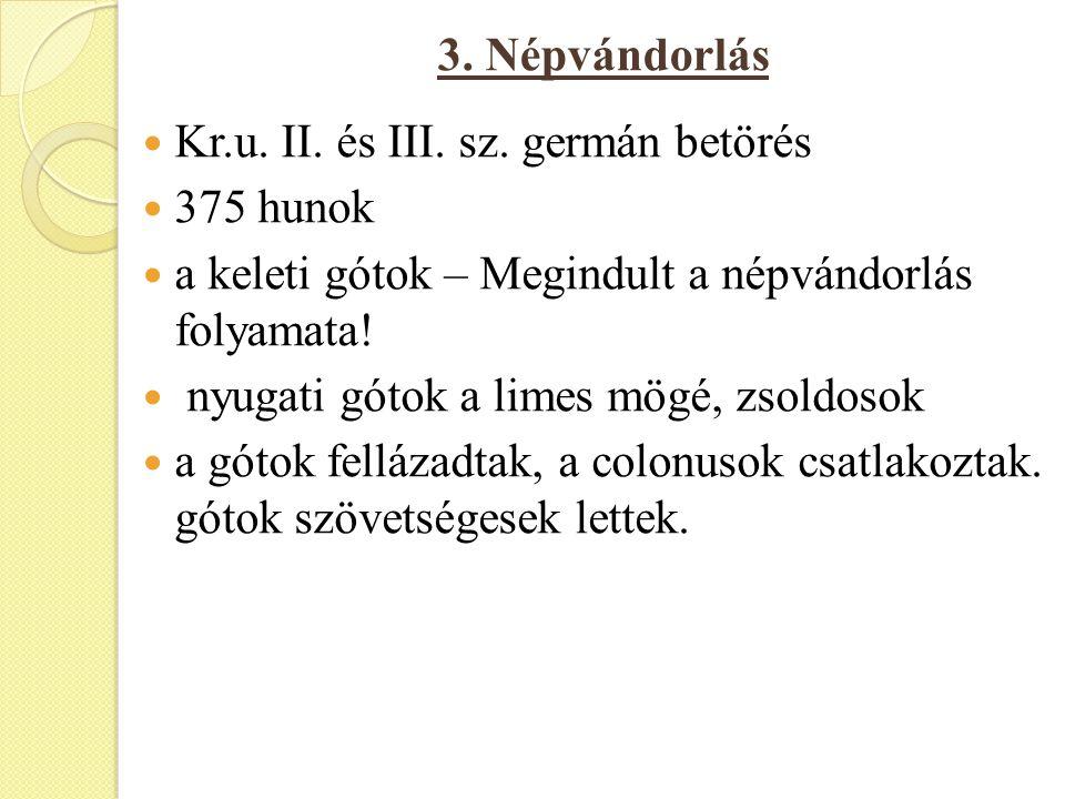 3. Népvándorlás Kr.u. II. és III. sz. germán betörés. 375 hunok. a keleti gótok – Megindult a népvándorlás folyamata!
