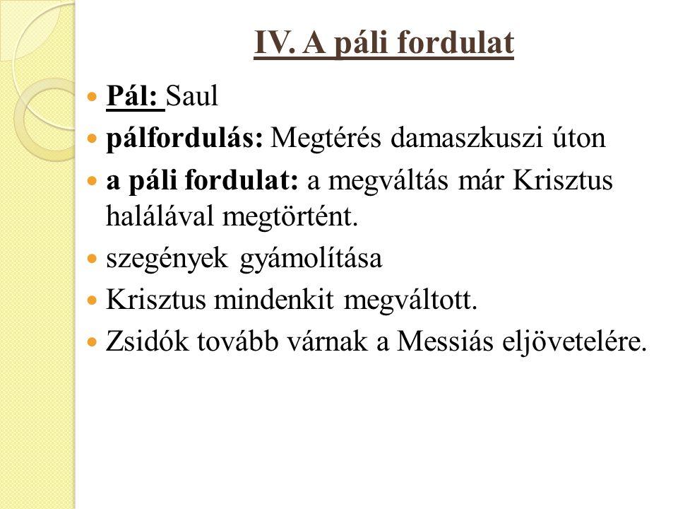 IV. A páli fordulat Pál: Saul pálfordulás: Megtérés damaszkuszi úton