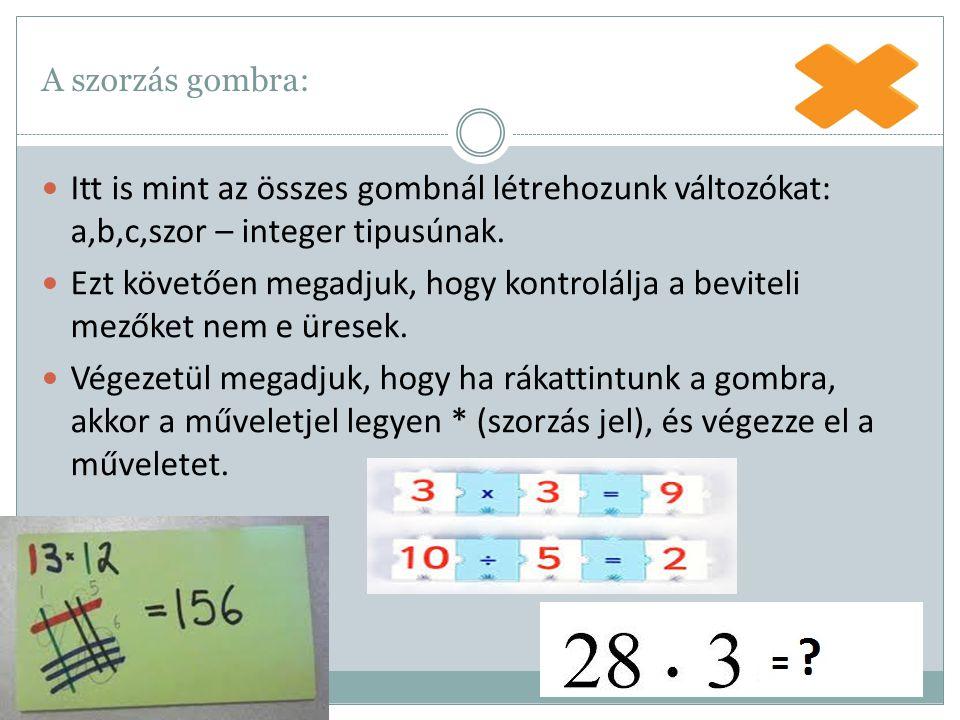 A szorzás gombra: Itt is mint az összes gombnál létrehozunk változókat: a,b,c,szor – integer tipusúnak.