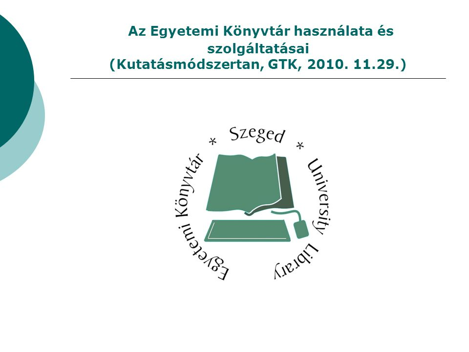 Az Egyetemi Könyvtár használata és szolgáltatásai (Kutatásmódszertan, GTK, 2010. 11.29.)