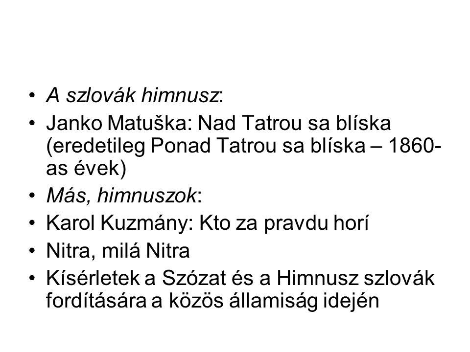 A szlovák himnusz: Janko Matuška: Nad Tatrou sa blíska (eredetileg Ponad Tatrou sa blíska – 1860-as évek)