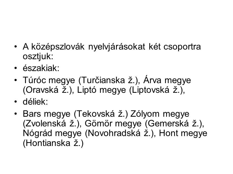 A középszlovák nyelvjárásokat két csoportra osztjuk:
