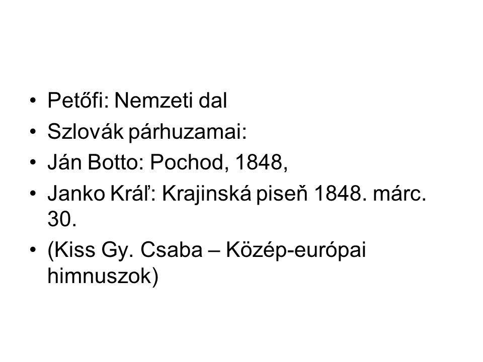 Petőfi: Nemzeti dal Szlovák párhuzamai: Ján Botto: Pochod, 1848, Janko Kráľ: Krajinská piseň 1848. márc. 30.
