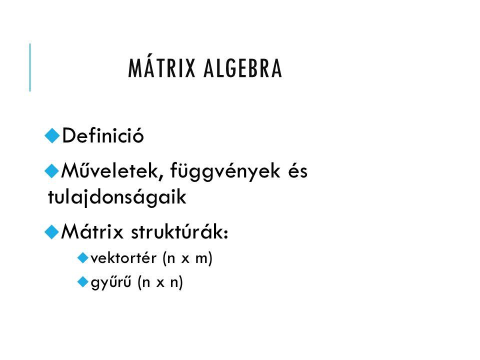 Műveletek, függvények és tulajdonságaik Mátrix struktúrák: