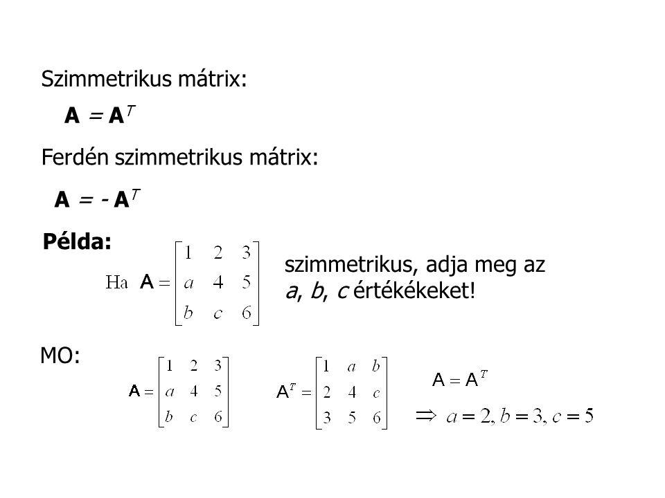 Szimmetrikus mátrix: A = AT. Ferdén szimmetrikus mátrix: A = - AT. Példa: szimmetrikus, adja meg az.