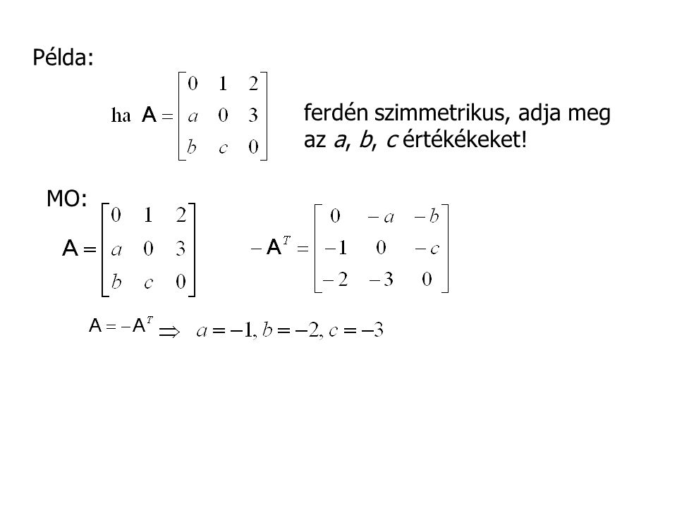 Példa: ferdén szimmetrikus, adja meg az a, b, c értékékeket! MO: