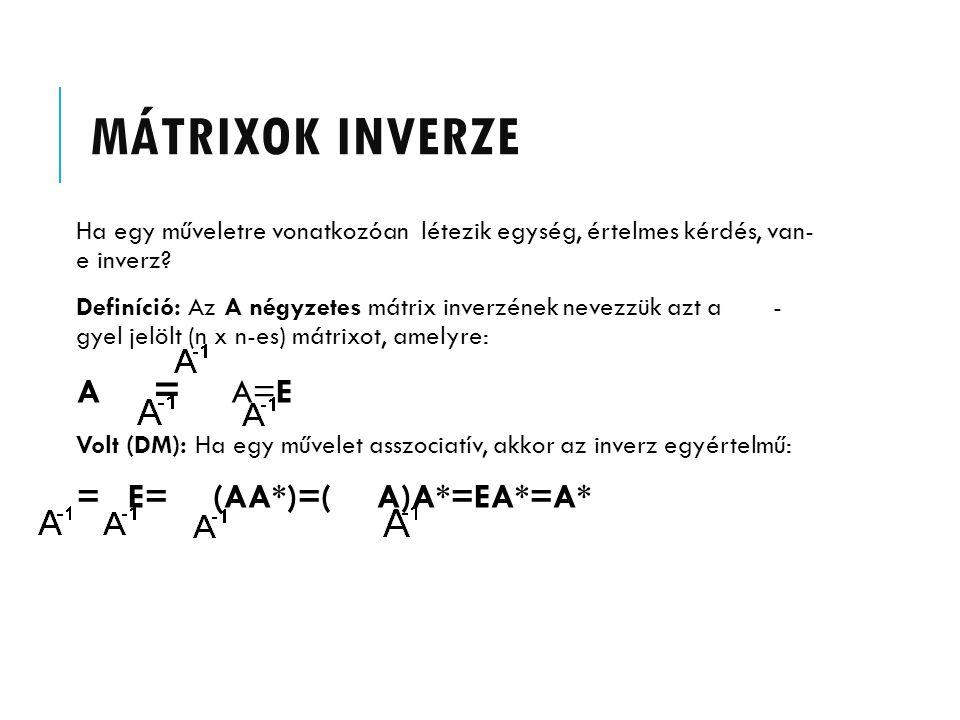 MÁTRIXOK INVERZE A = A=E = E= (AA*)=( A)A*=EA*=A*