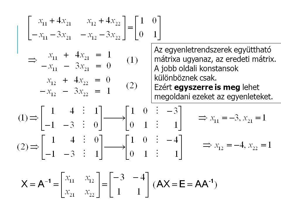 Az egyenletrendszerek együttható mátrixa ugyanaz, az eredeti mátrix.