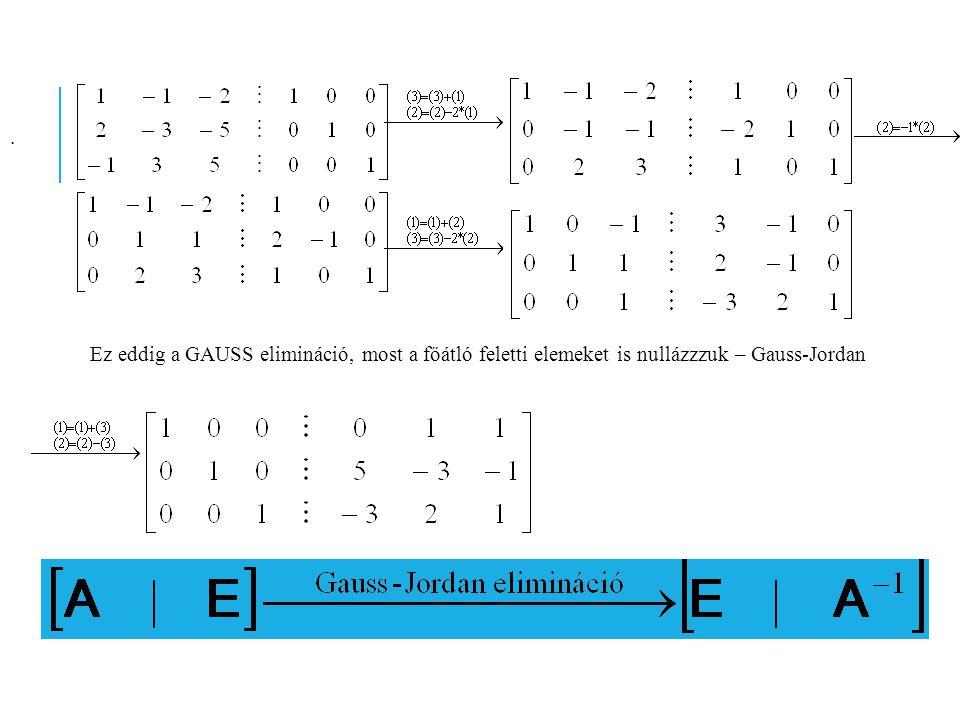 . Ez eddig a GAUSS elimináció, most a főátló feletti elemeket is nullázzzuk – Gauss-Jordan