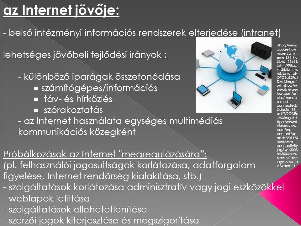 az Internet jövője: - belső intézményi információs rendszerek elterjedése (intranet) lehetséges jövőbeli fejlődési irányok :