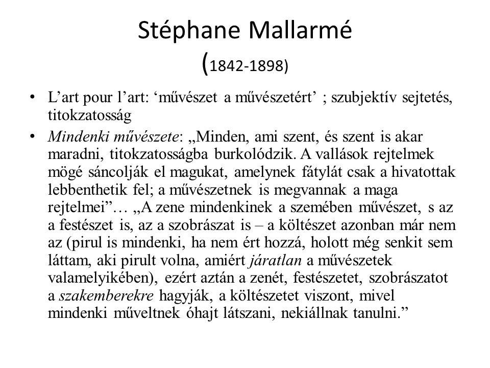 Stéphane Mallarmé (1842-1898) L'art pour l'art: 'művészet a művészetért' ; szubjektív sejtetés, titokzatosság.