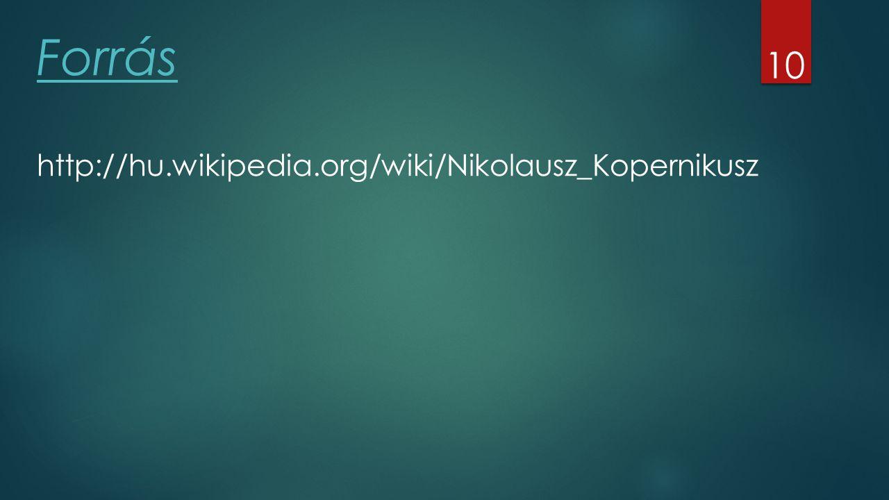 Forrás http://hu.wikipedia.org/wiki/Nikolausz_Kopernikusz 10