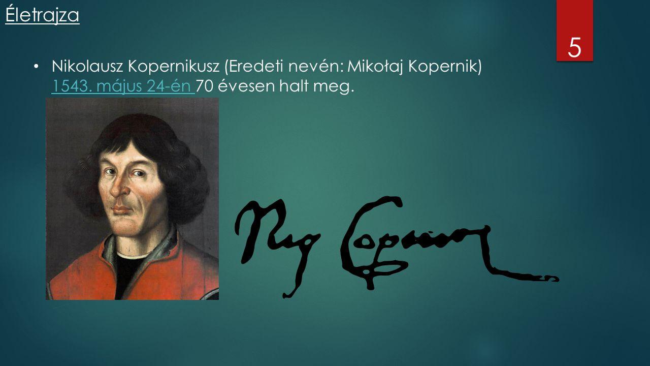 Életrajza 5. Nikolausz Kopernikusz (Eredeti nevén: Mikołaj Kopernik) 1543.