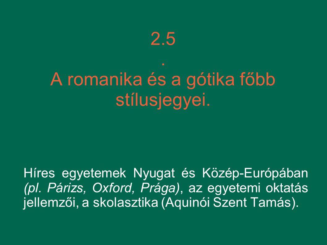 2.5 . A romanika és a gótika főbb stílusjegyei.