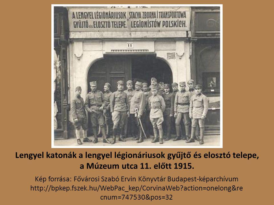 Lengyel katonák a lengyel légionáriusok gyűjtő és elosztó telepe, a Múzeum utca 11. előtt 1915.