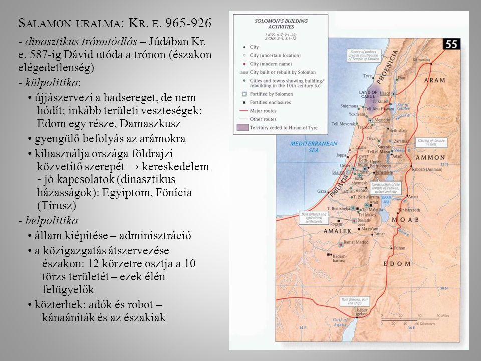Salamon uralma: Kr. e. 965-926 - dinasztikus trónutódlás – Júdában Kr. e. 587-ig Dávid utóda a trónon (északon elégedetlenség)