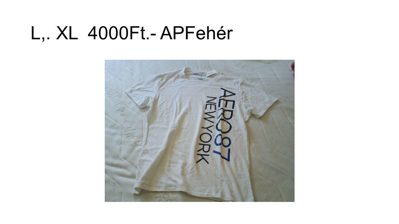 L,. XL 4000Ft.- APFehér
