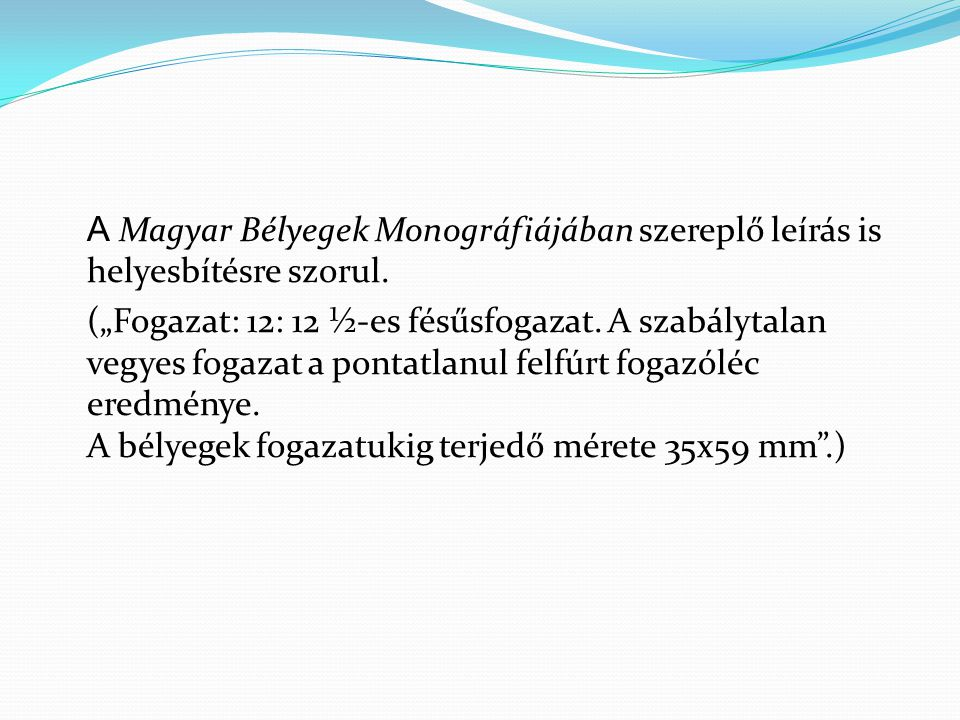 A Magyar Bélyegek Monográfiájában szereplő leírás is helyesbítésre szorul.