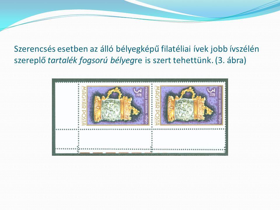 Szerencsés esetben az álló bélyegképű filatéliai ívek jobb ívszélén szereplő tartalék fogsorú bélyegre is szert tehettünk.