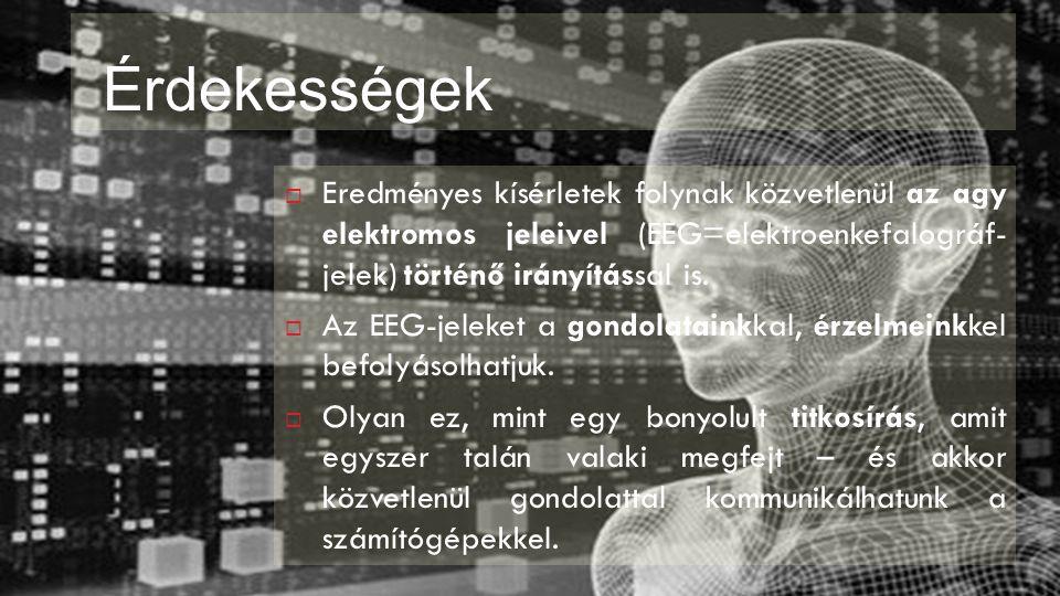 Érdekességek Eredményes kísérletek folynak közvetlenül az agy elektromos jeleivel (EEG=elektroenkefalográf- jelek) történő irányítással is.