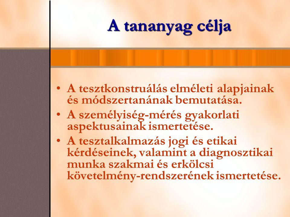 A tananyag célja A tesztkonstruálás elméleti alapjainak és módszertanának bemutatása. A személyiség-mérés gyakorlati aspektusainak ismertetése.
