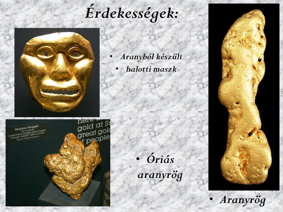 Érdekességek: Aranyból készült halotti maszk Óriás aranyrög Aranyrög