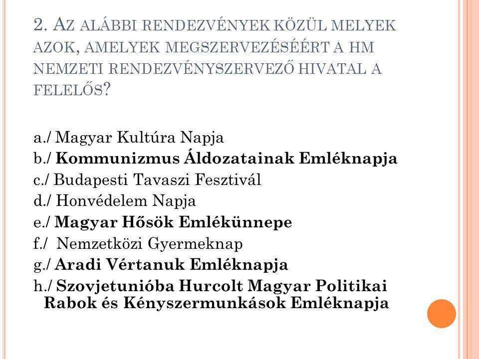 2. Az alábbi rendezvények közül melyek azok, amelyek megszervezéséért a hm nemzeti rendezvényszervező hivatal a felelős