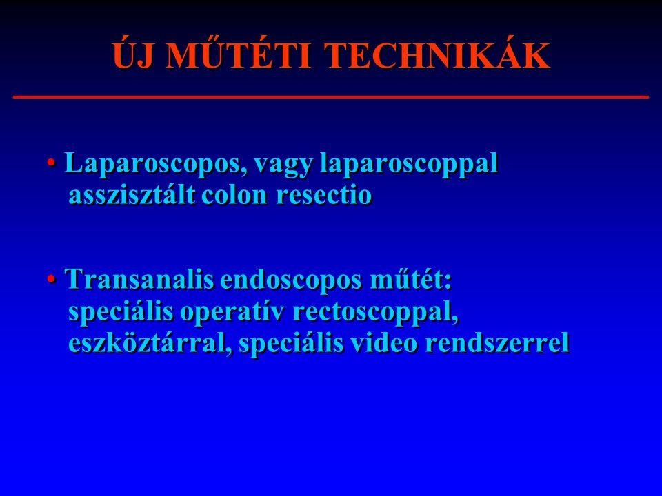 ÚJ MŰTÉTI TECHNIKÁK Laparoscopos, vagy laparoscoppal asszisztált colon resectio.