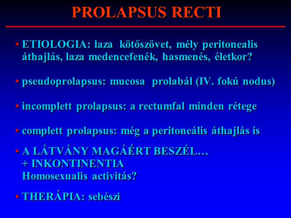 PROLAPSUS RECTI ETIOLOGIA: laza kötőszövet, mély peritonealis áthajlás, laza medencefenék, hasmenés, életkor
