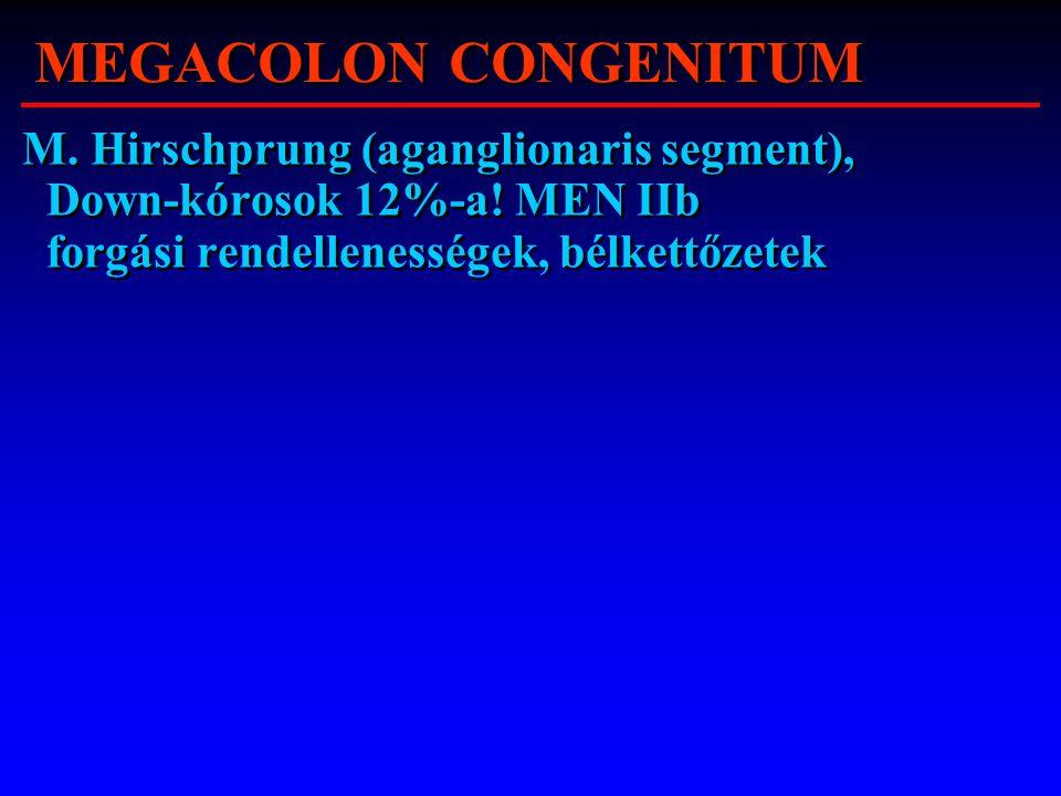 MEGACOLON CONGENITUM M. Hirschprung (aganglionaris segment), Down-kórosok 12%-a.