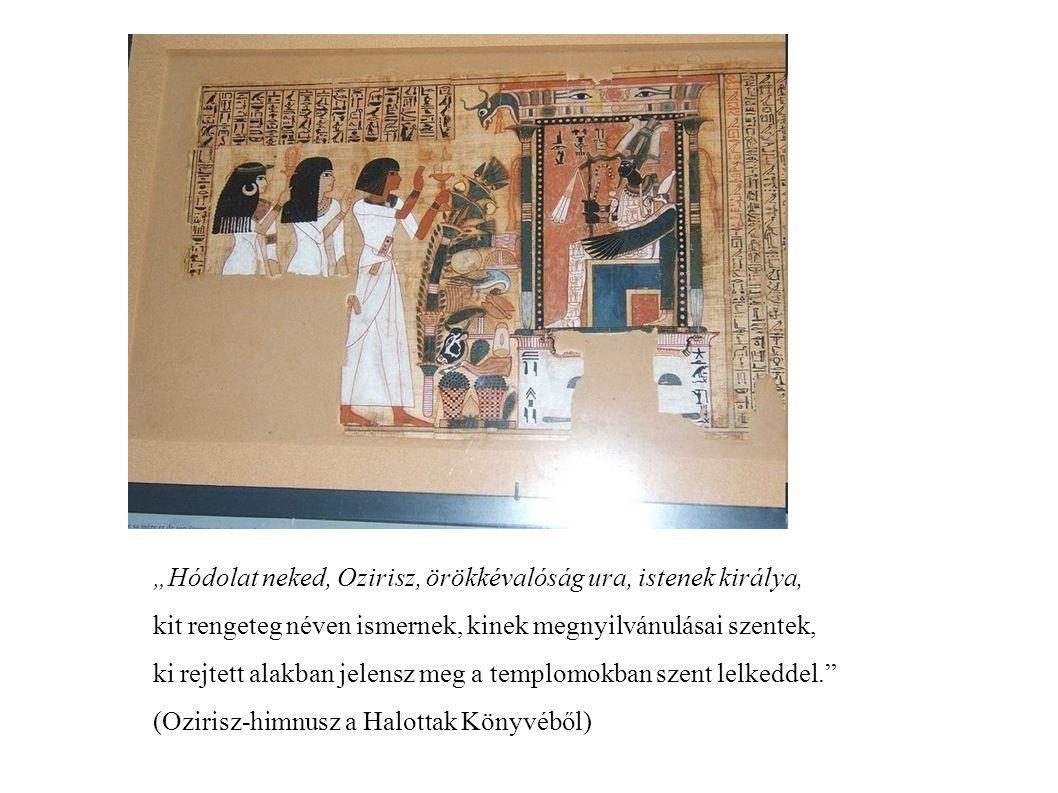 """""""Hódolat neked, Ozirisz, örökkévalóság ura, istenek királya,"""