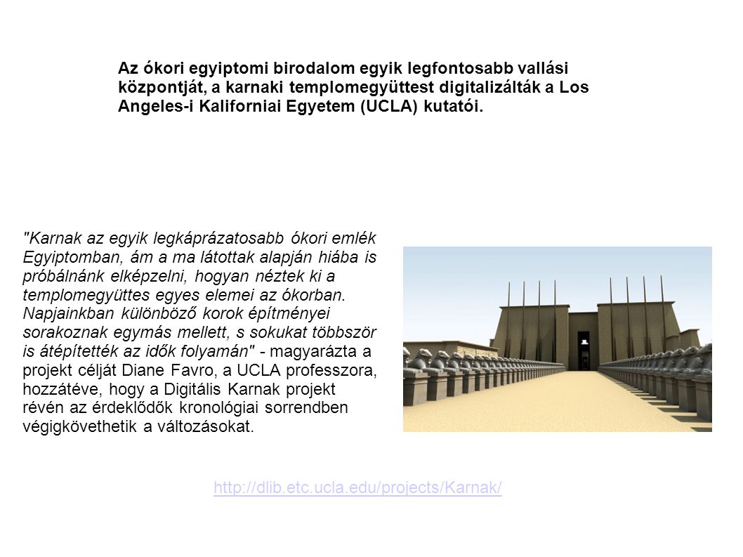 Az ókori egyiptomi birodalom egyik legfontosabb vallási központját, a karnaki templomegyüttest digitalizálták a Los Angeles-i Kaliforniai Egyetem (UCLA) kutatói.