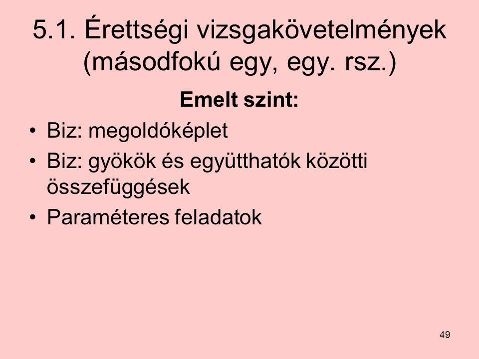5.1. Érettségi vizsgakövetelmények (másodfokú egy, egy. rsz.)