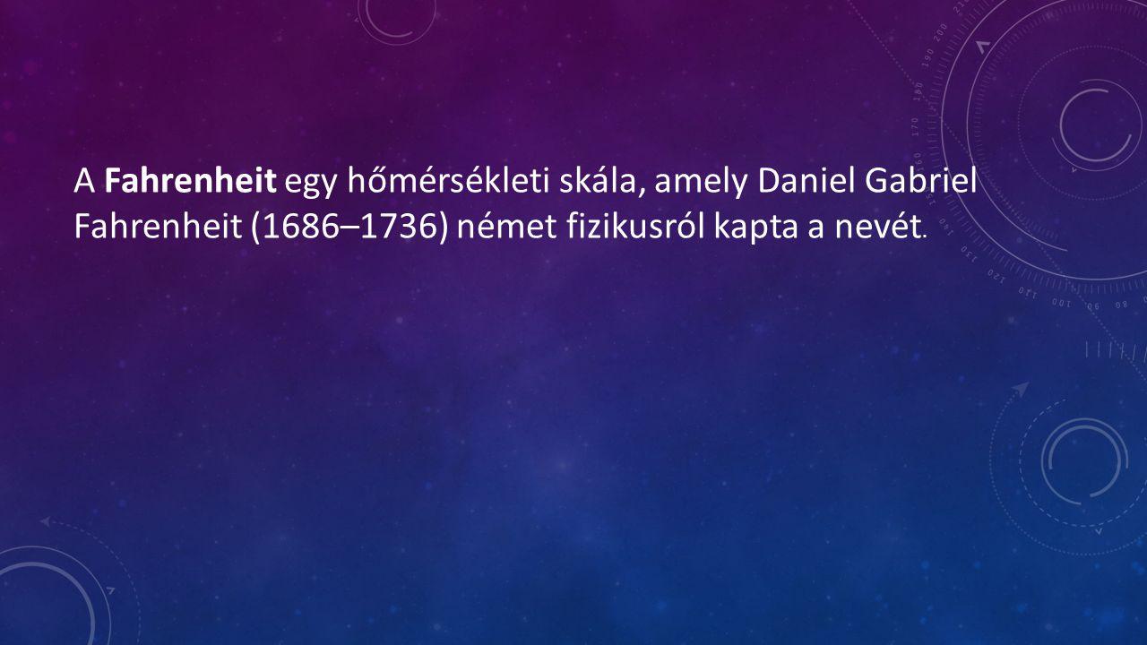 A Fahrenheit egy hőmérsékleti skála, amely Daniel Gabriel Fahrenheit (1686–1736) német fizikusról kapta a nevét.