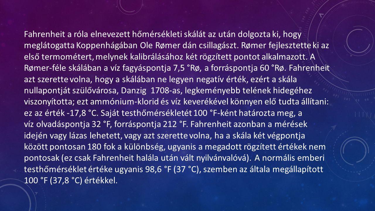 Fahrenheit a róla elnevezett hőmérsékleti skálát az után dolgozta ki, hogy meglátogatta Koppenhágában Ole Rømer dán csillagászt.