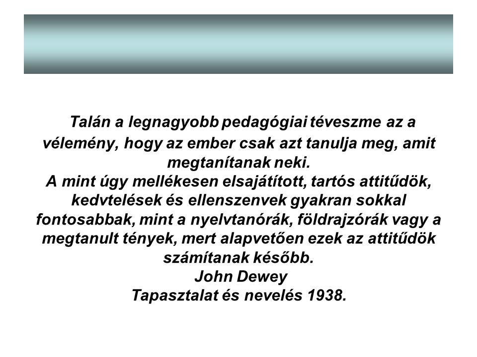 """"""" Talán a legnagyobb pedagógiai téveszme az a vélemény, hogy az ember csak azt tanulja meg, amit megtanítanak neki."""