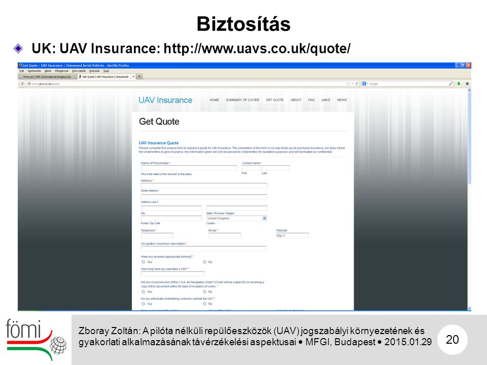 Biztosítás UK: UAV Insurance: http://www.uavs.co.uk/quote/