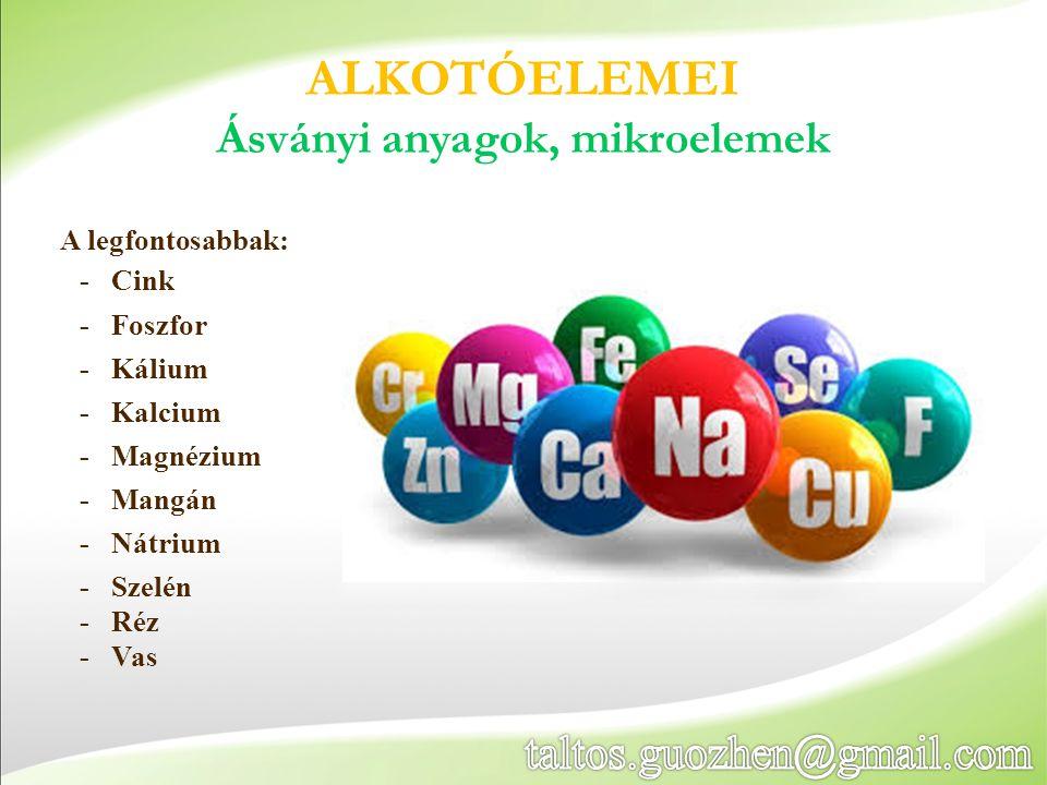 ALKOTÓELEMEI Ásványi anyagok, mikroelemek