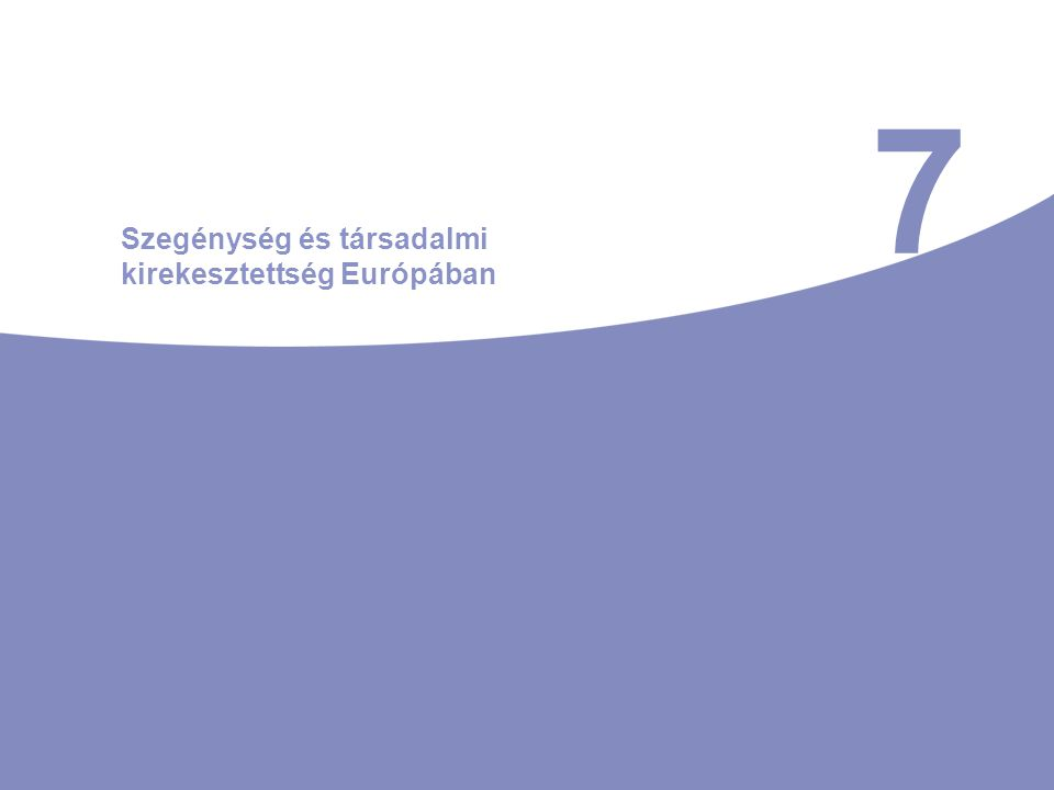 7 Szegénység és társadalmi kirekesztettség Európában