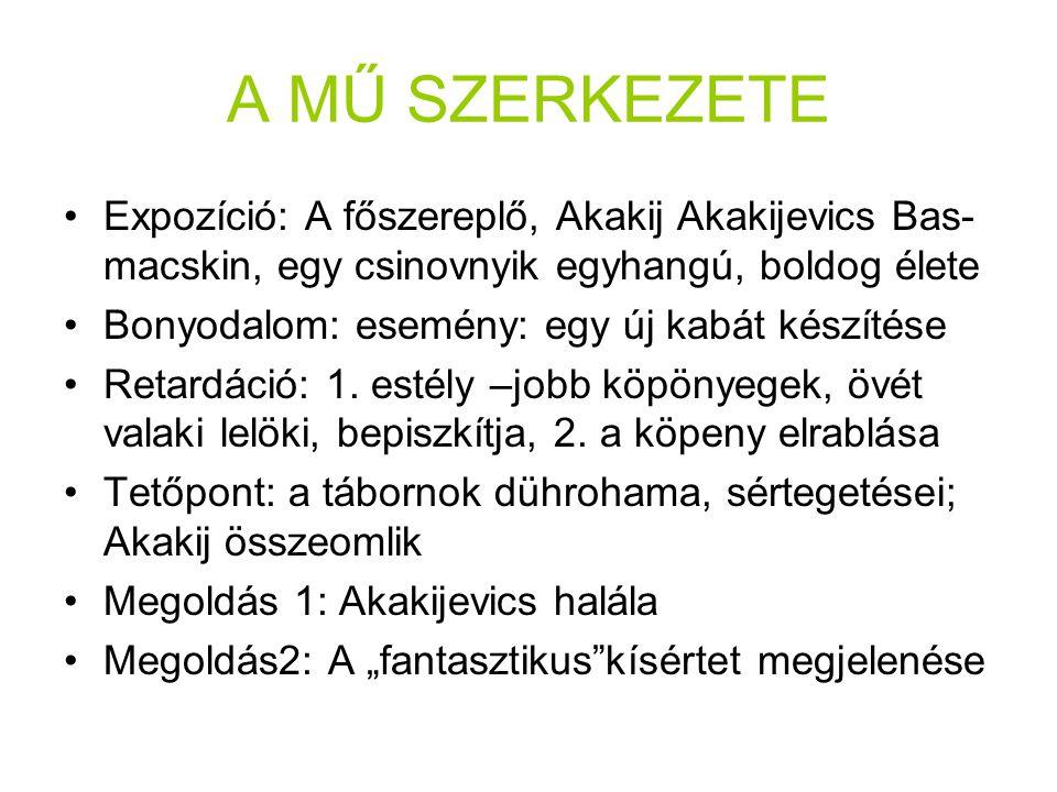 A MŰ SZERKEZETE Expozíció: A főszereplő, Akakij Akakijevics Bas- macskin, egy csinovnyik egyhangú, boldog élete.