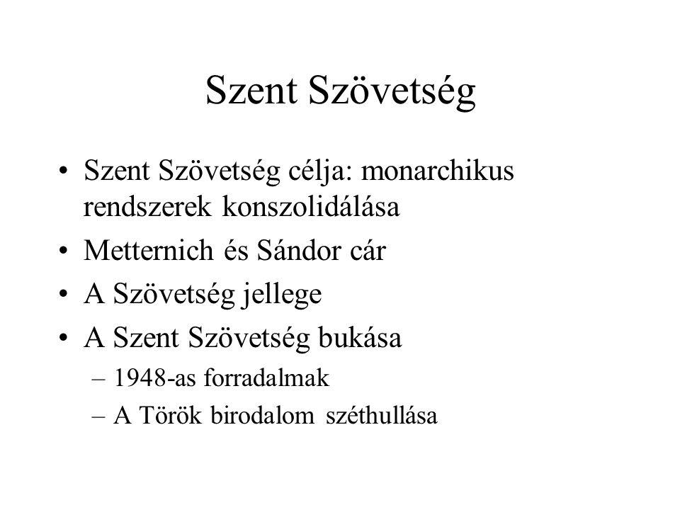 Szent Szövetség Szent Szövetség célja: monarchikus rendszerek konszolidálása. Metternich és Sándor cár.