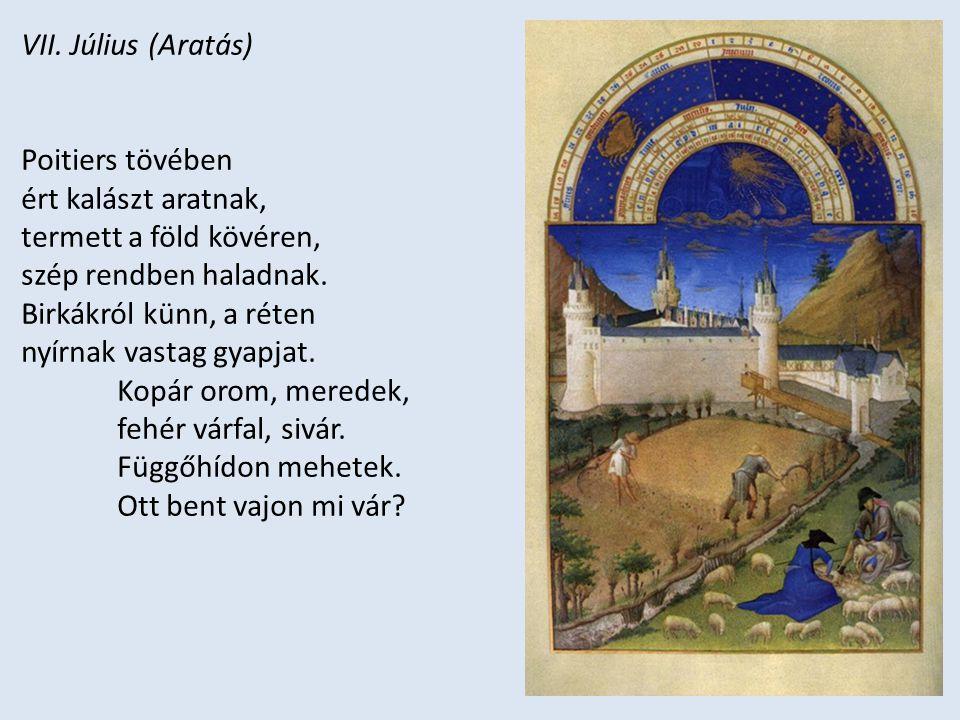 VII. Július (Aratás) Poitiers tövében. ért kalászt aratnak, termett a föld kövéren, szép rendben haladnak.