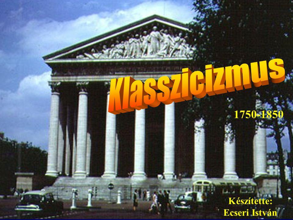 Klasszicizmus 1750-1850 Készítette: Ecseri István